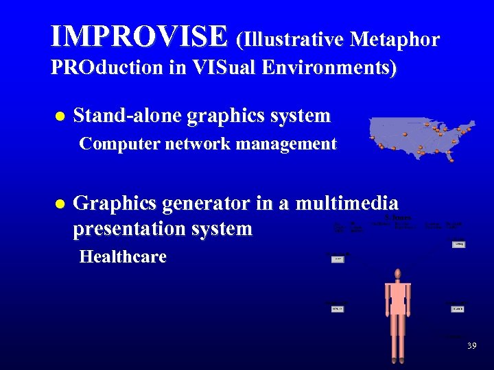 IMPROVISE (Illustrative Metaphor PROduction in VISual Environments) l Stand-alone graphics system Computer network management