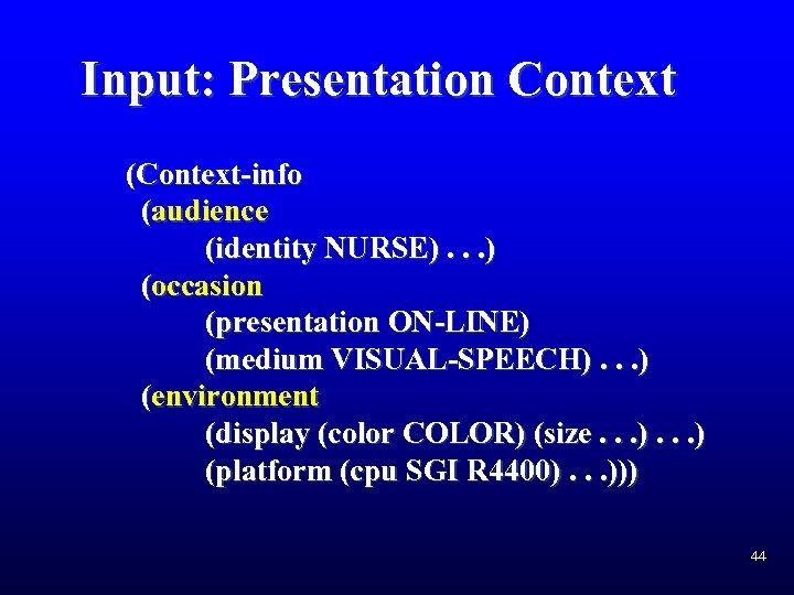 Input: Presentation Context (Context-info (audience (identity NURSE). . . ) (occasion (presentation ON-LINE) (medium