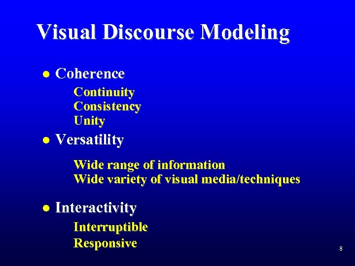 Visual Discourse Modeling l Coherence Continuity Consistency Unity l Versatility Wide range of information