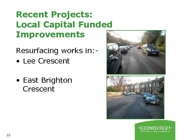Recent Projects: Local Capital Funded Improvements Resurfacing works in: • Lee Crescent • East