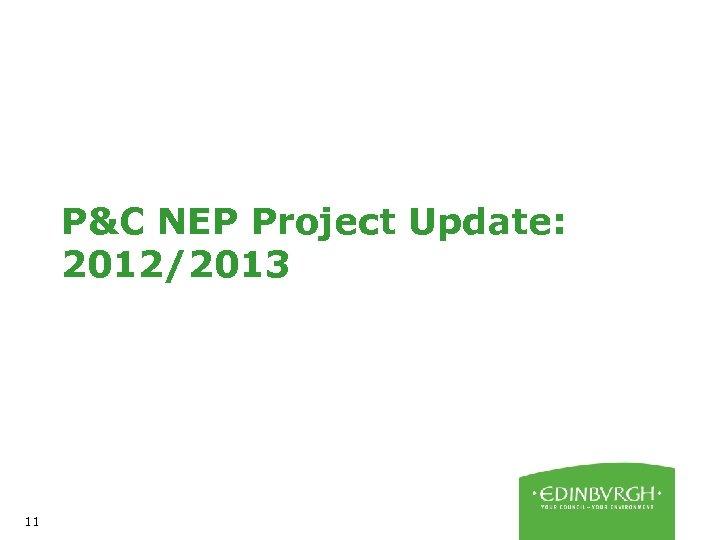 P&C NEP Project Update: 2012/2013 11