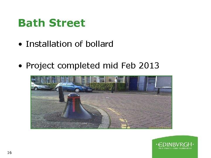 Bath Street • Installation of bollard • Project completed mid Feb 2013 16