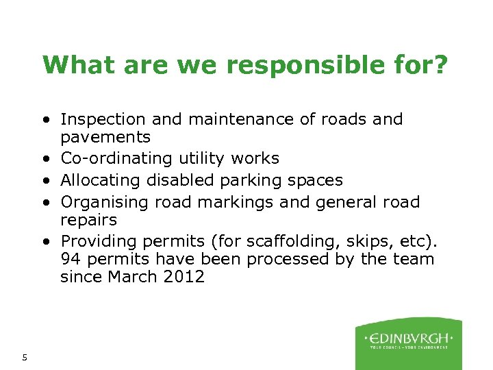 What are we responsible for? • Inspection and maintenance of roads and pavements •