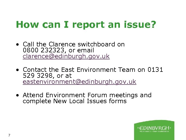 How can I report an issue? • Call the Clarence switchboard on 0800 232323,
