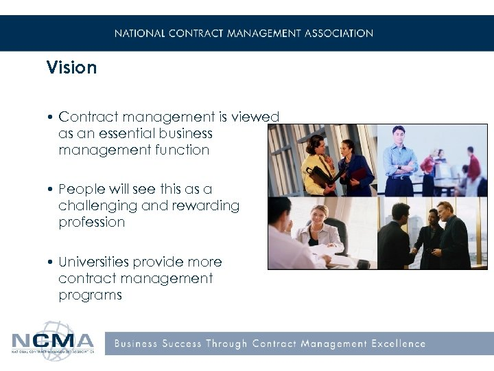 Vision • Contract management is viewed as an essential business management function • People