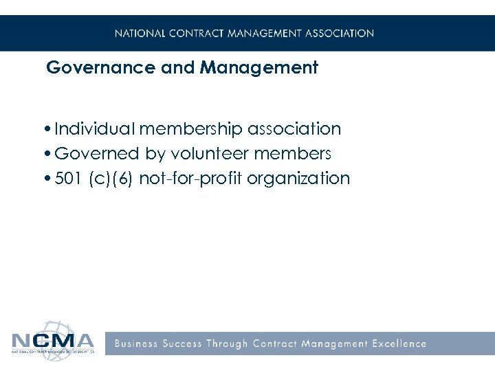 Governance and Management • Individual membership association • Governed by volunteer members • 501