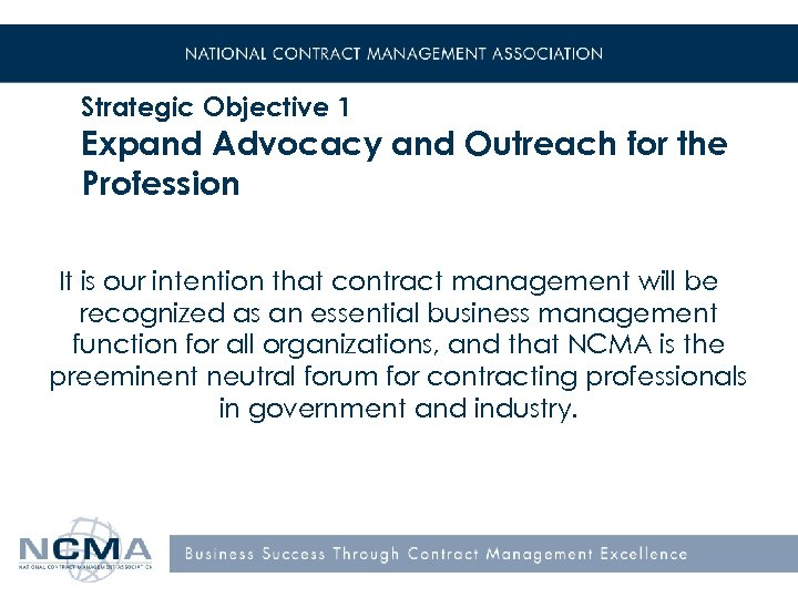 Strategic Objective 1 Expand Advocacy and Outreach for the Profession It is our intention
