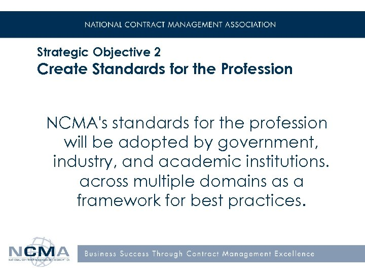 Strategic Objective 2 Create Standards for the Profession NCMA's standards for the profession will