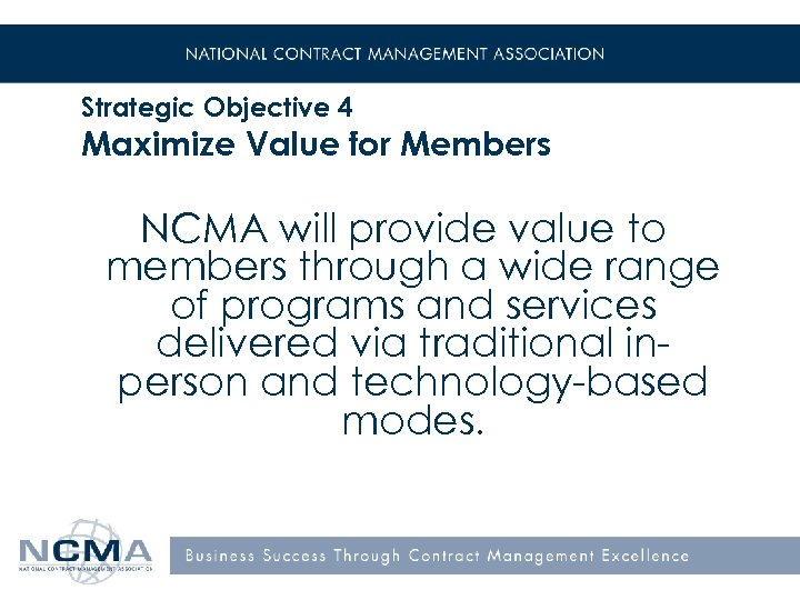 Strategic Objective 4 Maximize Value for Members NCMA will provide value to members through