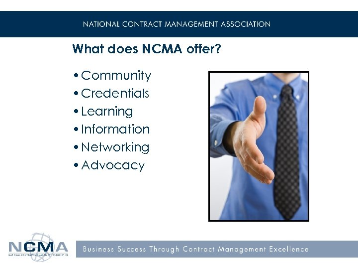 What does NCMA offer? • Community • Credentials • Learning • Information • Networking