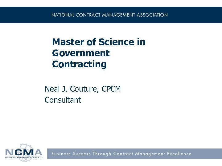 Master of Science in Government Contracting Neal J. Couture, CPCM Consultant