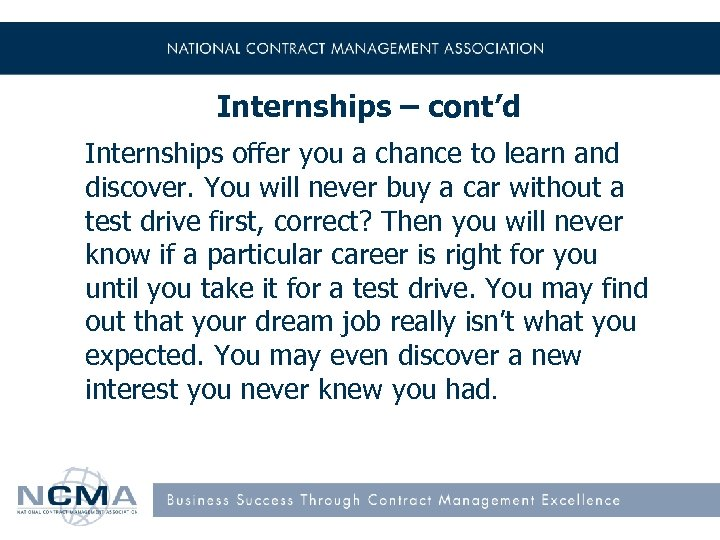 Internships – cont'd Internships offer you a chance to learn and discover. You will