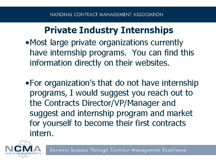 Private Industry Internships • Most large private organizations currently have internship programs. You can
