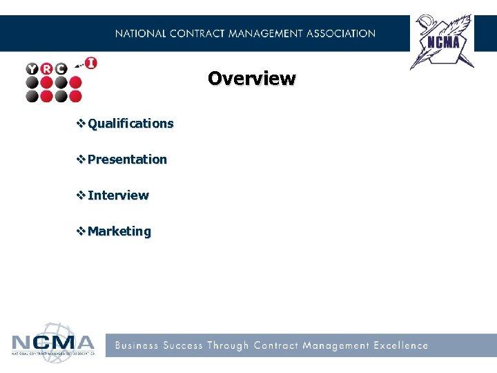 Overview v Qualifications v Presentation v Interview v Marketing