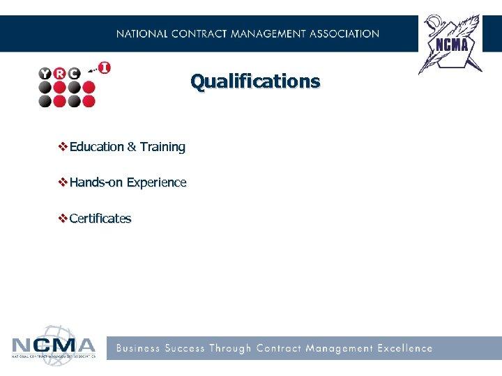 Qualifications v Education & Training v Hands-on Experience v Certificates