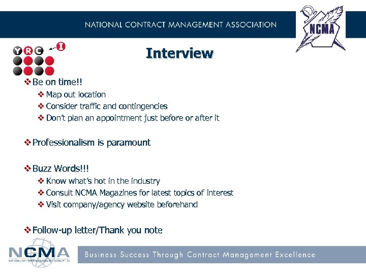Interview v Be on time!! v Map out location v Consider traffic and contingencies