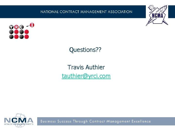 Questions? ? Travis Authier tauthier@yrci. com