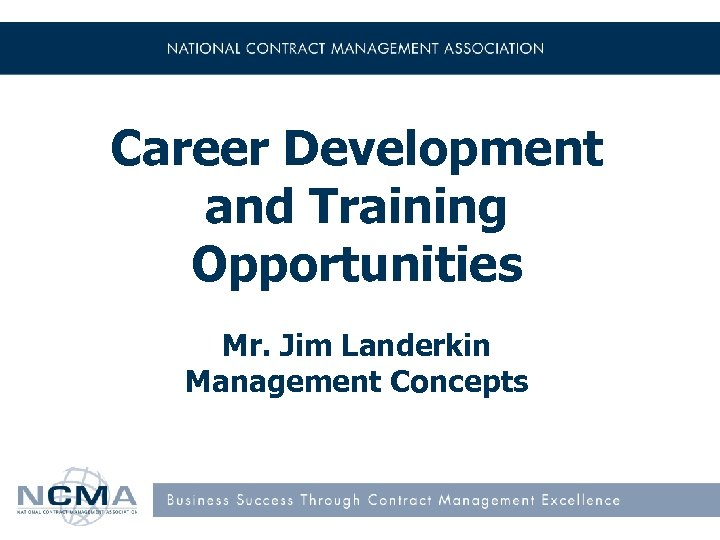 Career Development and Training Opportunities Mr. Jim Landerkin Management Concepts