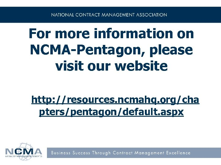 For more information on NCMA-Pentagon, please visit our website http: //resources. ncmahq. org/cha pters/pentagon/default.