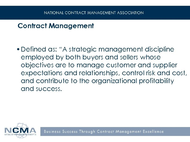 """Contract Management • Defined as: """"A strategic management discipline employed by both buyers and"""