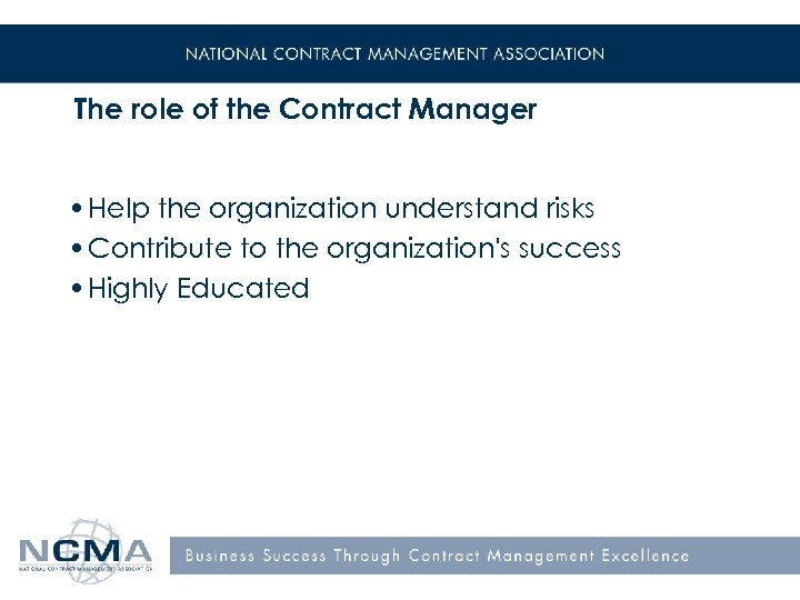 The role of the Contract Manager • Help the organization understand risks • Contribute