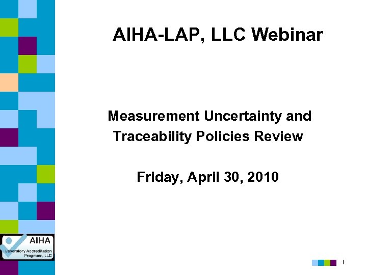 AIHA-LAP, LLC Webinar Measurement Uncertainty and Traceability Policies Review Friday, April 30, 2010