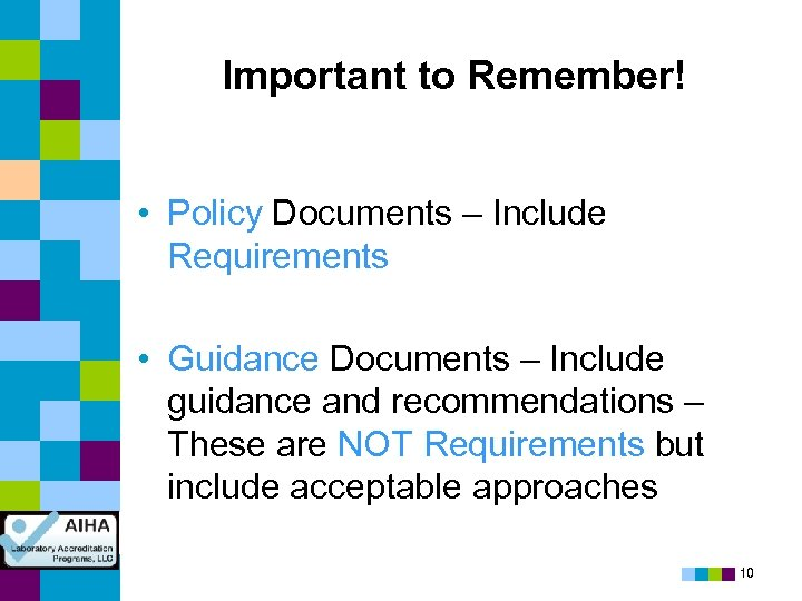 Important to Remember! • Policy Documents – Include Requirements • Guidance Documents – Include