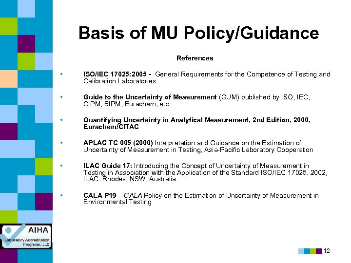 Basis of MU Policy/Guidance References • ISO/IEC 17025: 2005 - General Requirements for the