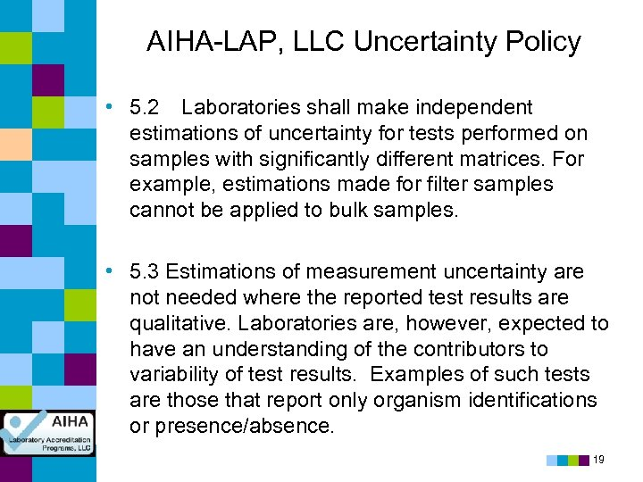 AIHA-LAP, LLC Uncertainty Policy • 5. 2 Laboratories shall make independent estimations of uncertainty