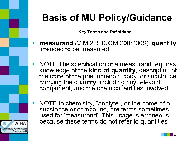 Basis of MU Policy/Guidance Key Terms and Definitions • measurand (VIM 2. 3 JCGM