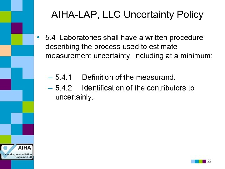 AIHA-LAP, LLC Uncertainty Policy • 5. 4 Laboratories shall have a written procedure describing