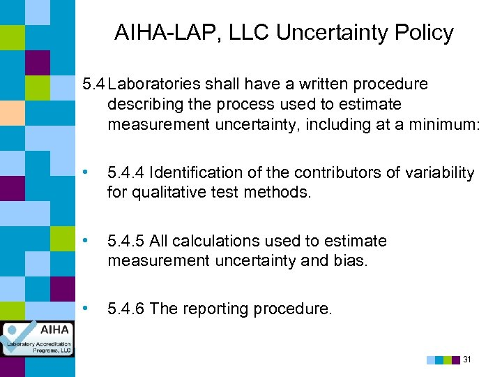 AIHA-LAP, LLC Uncertainty Policy 5. 4 Laboratories shall have a written procedure describing the