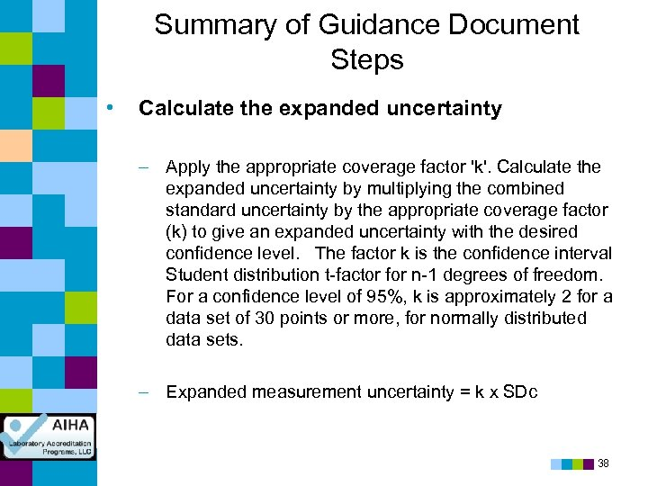Summary of Guidance Document Steps • Calculate the expanded uncertainty – Apply the appropriate