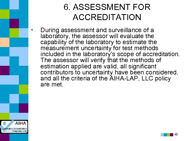 6. ASSESSMENT FOR ACCREDITATION • During assessment and surveillance of a laboratory, the assessor