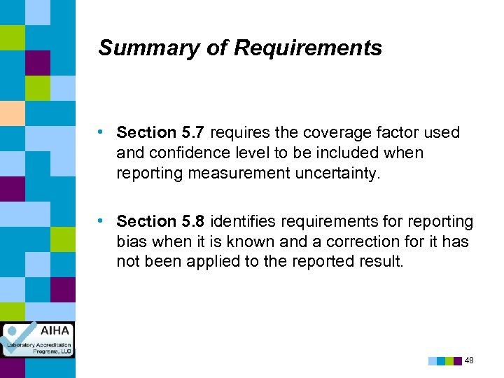 Summary of Requirements • Section 5. 7 requires the coverage factor used and confidence
