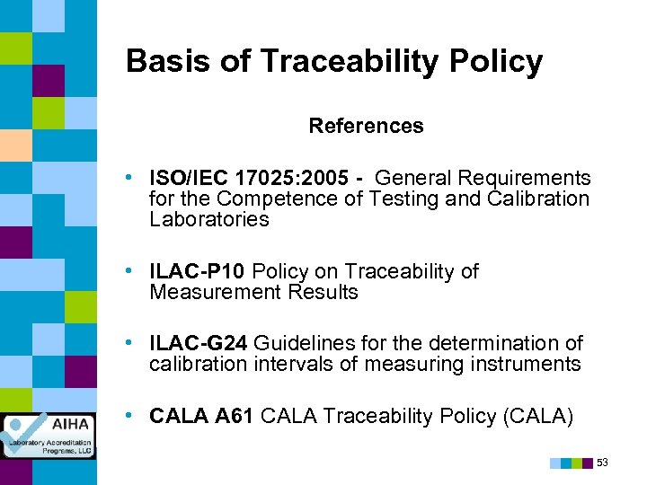 Basis of Traceability Policy References • ISO/IEC 17025: 2005 - General Requirements for the