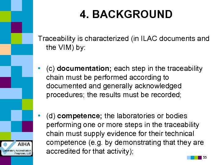 4. BACKGROUND Traceability is characterized (in ILAC documents and the VIM) by: • (c)