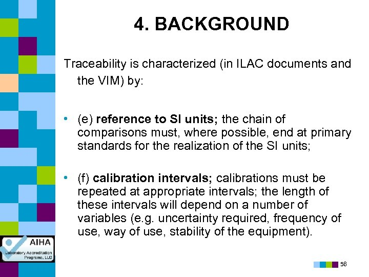 4. BACKGROUND Traceability is characterized (in ILAC documents and the VIM) by: • (e)