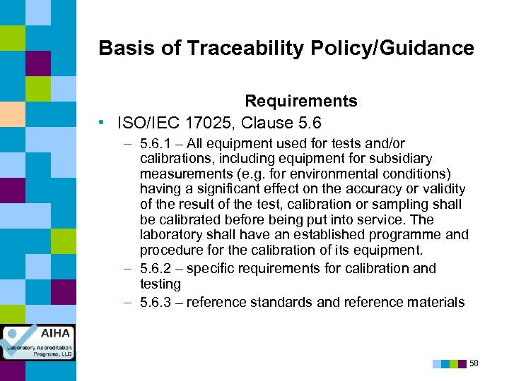 Basis of Traceability Policy/Guidance Requirements • ISO/IEC 17025, Clause 5. 6 – 5. 6.