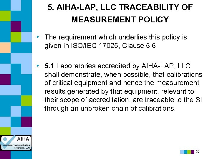 5. AIHA-LAP, LLC TRACEABILITY OF MEASUREMENT POLICY • The requirement which underlies this policy