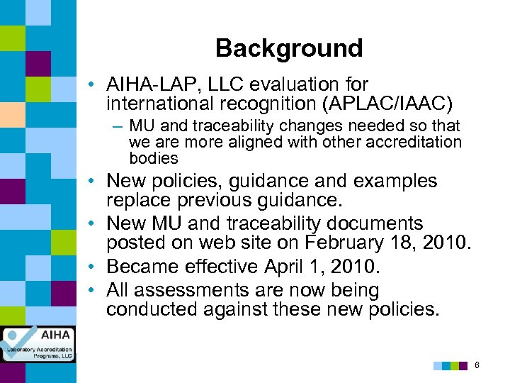 Background • AIHA-LAP, LLC evaluation for international recognition (APLAC/IAAC) – MU and traceability changes