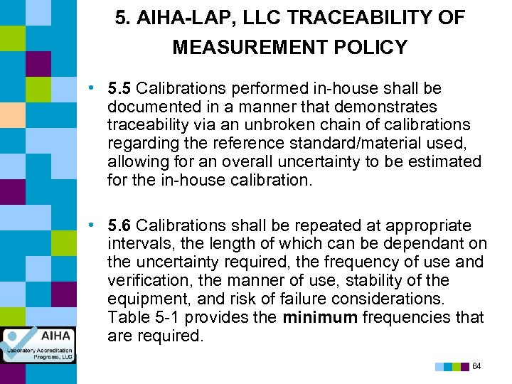 5. AIHA-LAP, LLC TRACEABILITY OF MEASUREMENT POLICY • 5. 5 Calibrations performed in-house shall