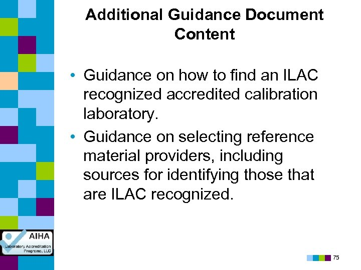 Additional Guidance Document Content • Guidance on how to find an ILAC recognized accredited