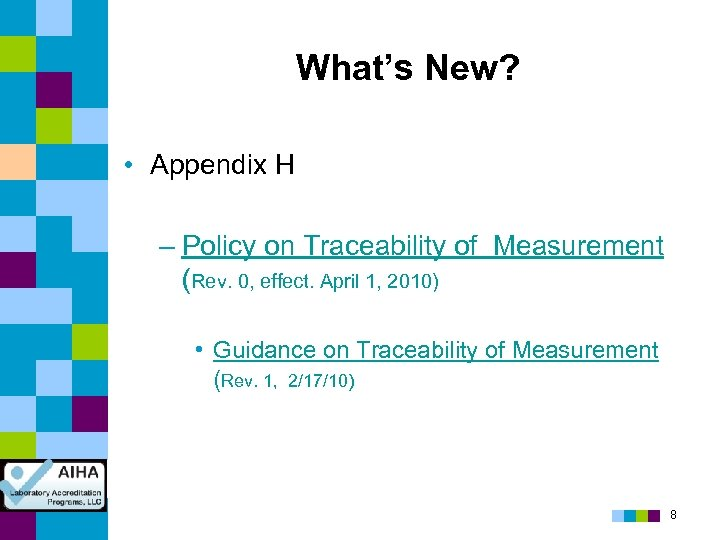 What's New? • Appendix H – Policy on Traceability of Measurement (Rev. 0, effect.