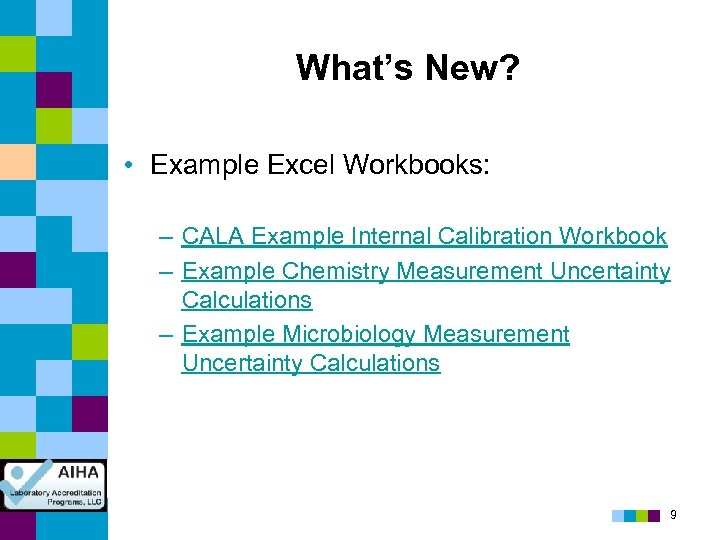 What's New? • Example Excel Workbooks: – CALA Example Internal Calibration Workbook – Example