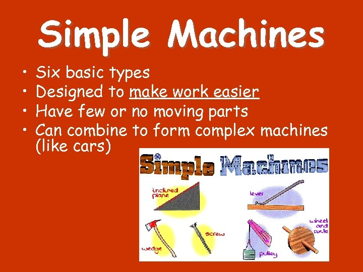 Simple Machines • • Six basic types Designed to make work easier Have few