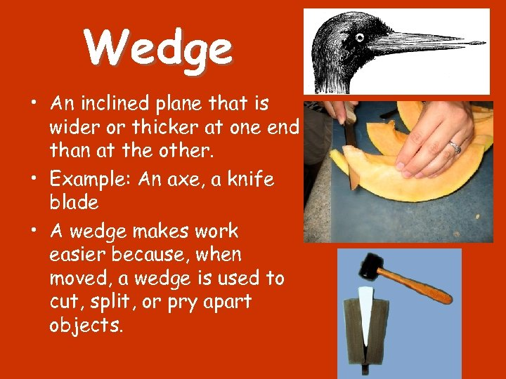 Wedge • An inclined plane that is wider or thicker at one end than