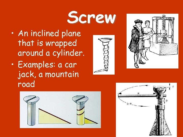 Screw • An inclined plane that is wrapped around a cylinder. • Examples: a