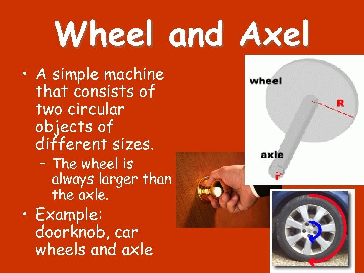 Wheel and Axel • A simple machine that consists of two circular objects of