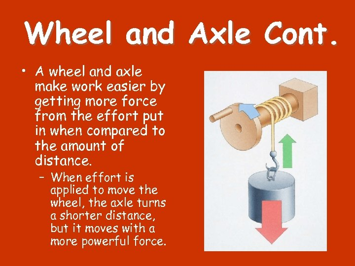 Wheel and Axle Cont. • A wheel and axle make work easier by getting